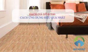 Gạch giả gỗ 60×60: Cách Ứng dụng hiệu quả cho không gian nội thất