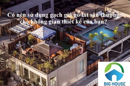 Có nên sử dụng gạch giả gỗ lát sân thượng cho không gian thiết kế của bạn?